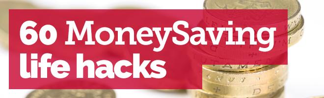 60 MoneySaving life hacks